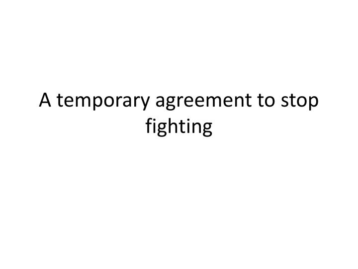 A temporary agreement to stop fighting