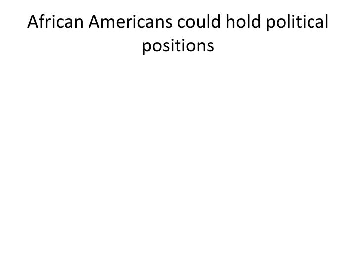 African Americans could hold political positions