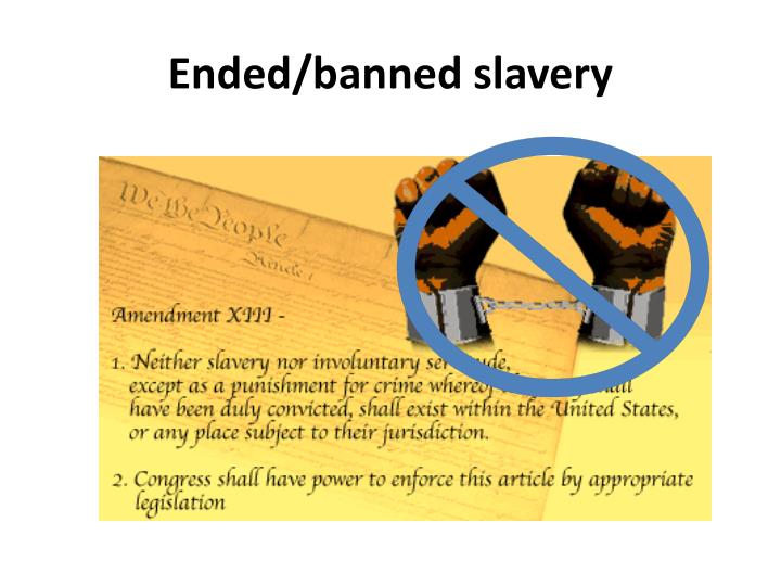 Ended/banned slavery