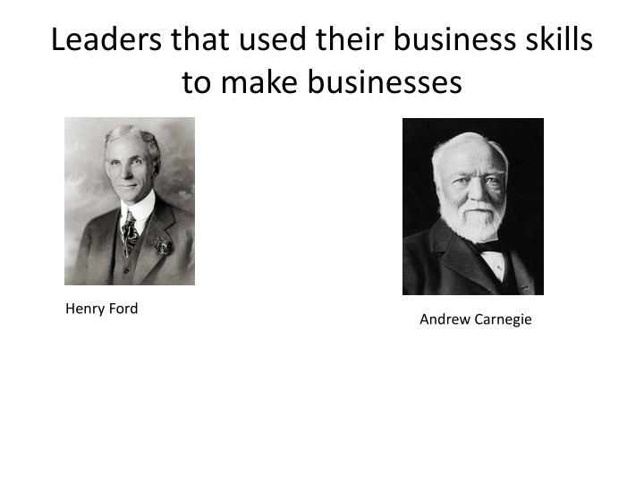 Leaders that used their business skills to make businesses