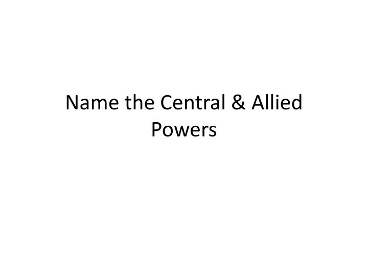 Name the Central & Allied Powers