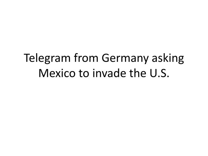 Telegram from Germany asking Mexico to invade the U.S.