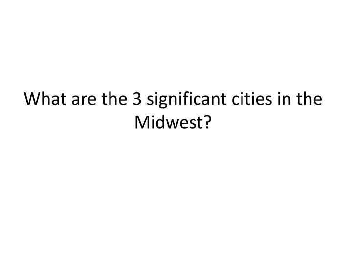 What are the 3 significant cities in the Midwest?