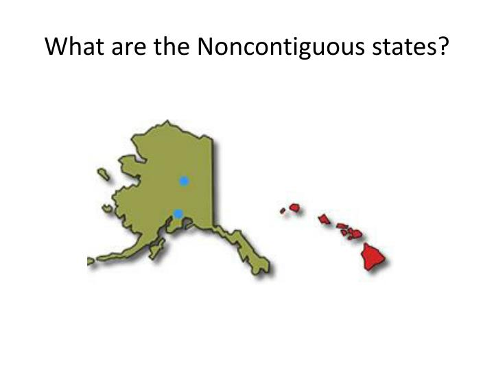 What are the Noncontiguous states?