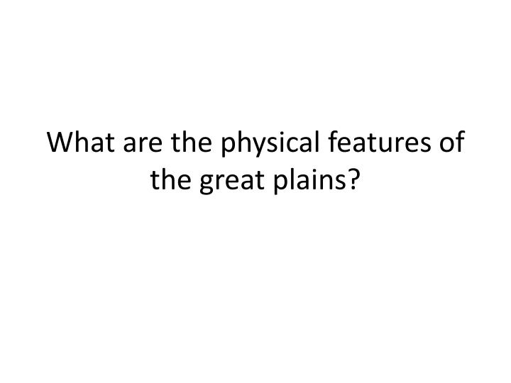 What are the physical features of the great plains?