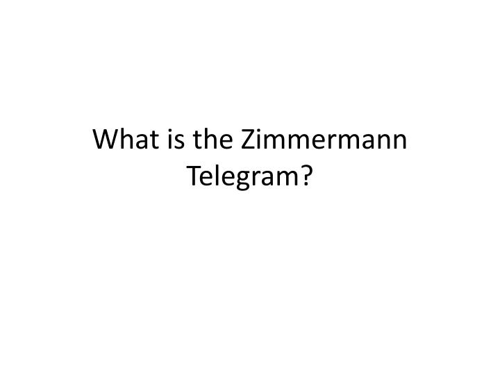 What is the Zimmermann Telegram?