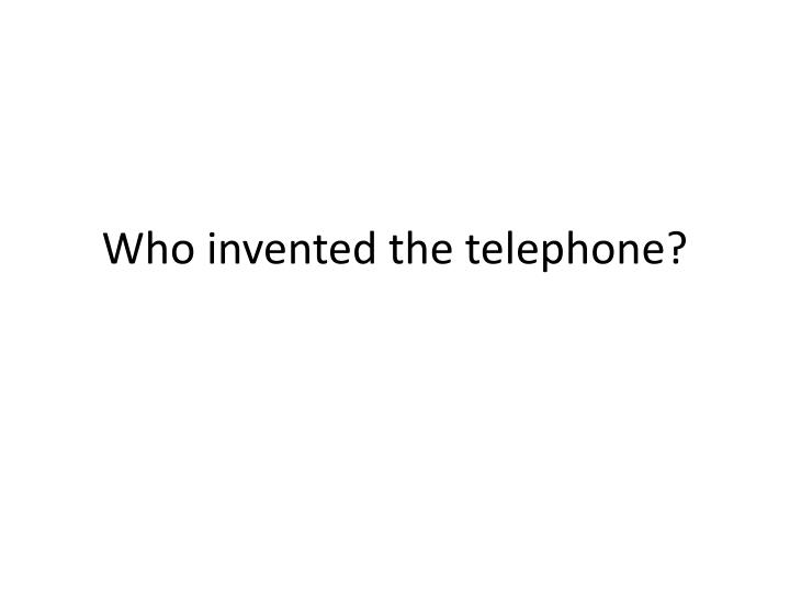 Who invented the telephone?