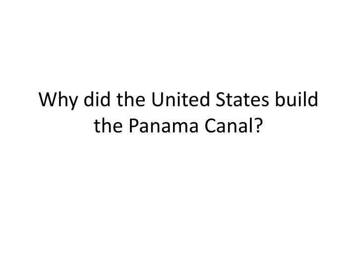 Why did the United States build the Panama Canal?