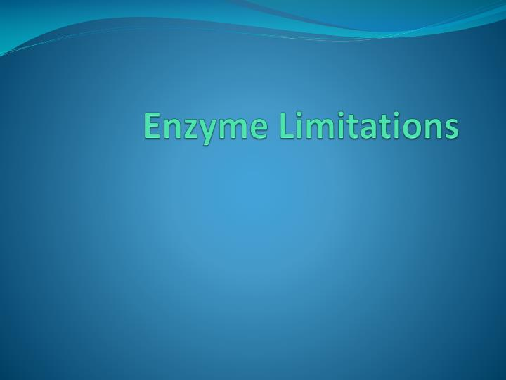 Enzyme Limitations