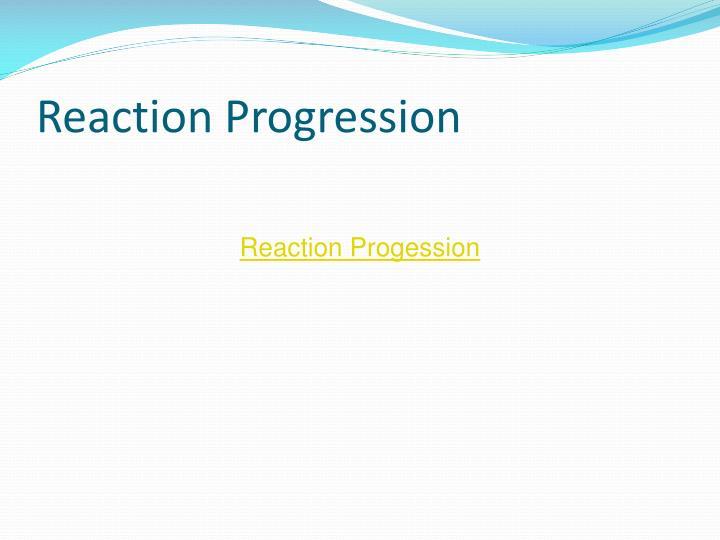 Reaction Progression