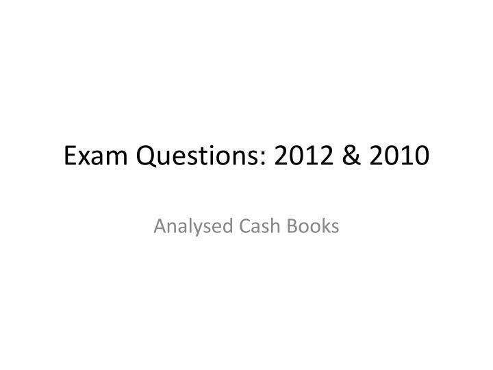 Exam questions 2012 2010