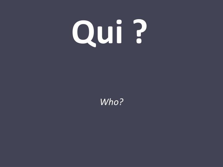 Qui ?