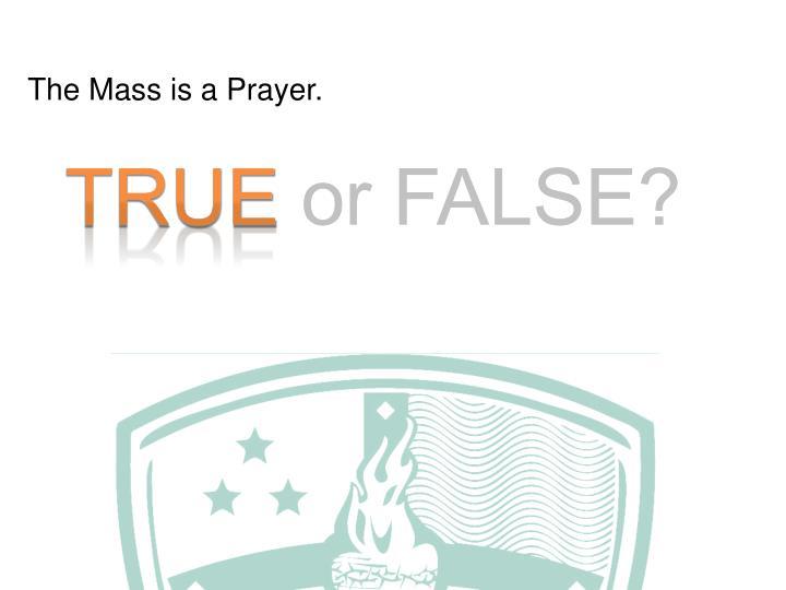 The Mass is a Prayer.