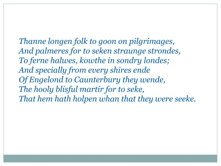 Thanne longen folk to goon on pilgrimages,