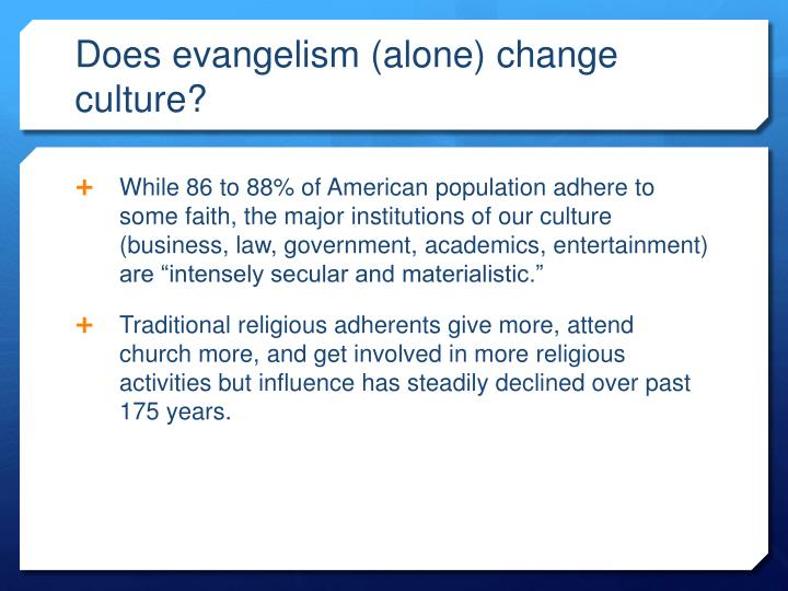 Does evangelism (alone) change culture?