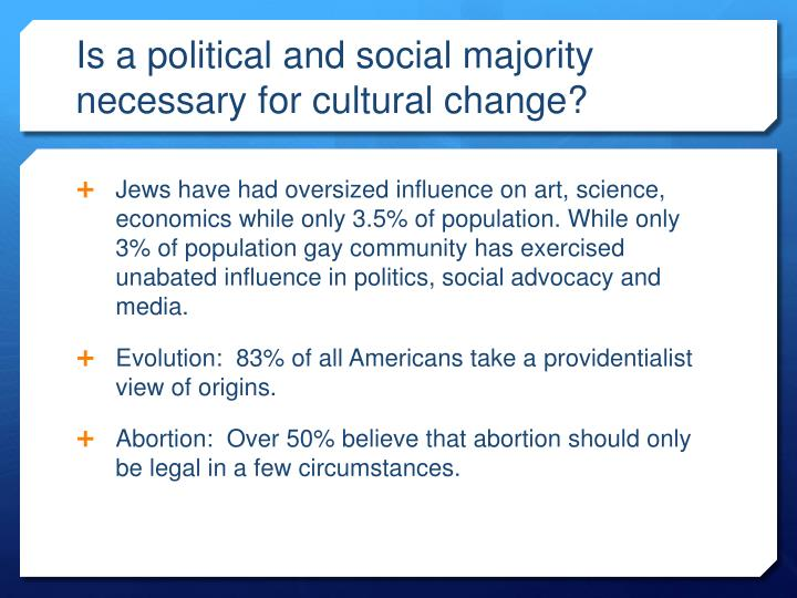 Is a political and social majority necessary for cultural change?