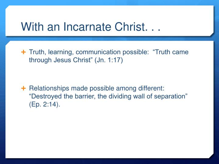 With an Incarnate Christ. . .