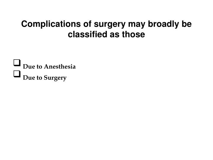 Complications of surgery may broadly be classified as those