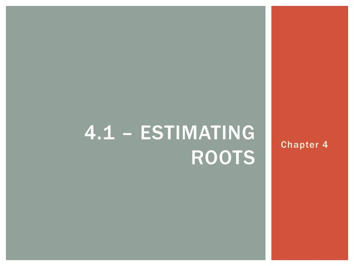 4 1 estimating roots