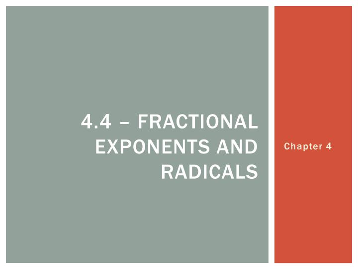 4.4 – fractional exponents and radicals
