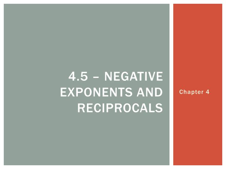 4.5 – negative exponents and reciprocals