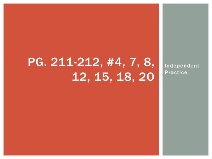 Pg. 211-212, #4, 7, 8, 12, 15, 18, 2o