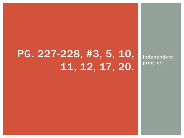 Pg. 227-228, #3, 5, 10, 11, 12, 17, 20.