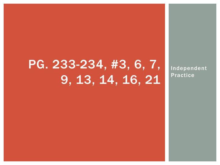 Pg. 233-234, #3, 6, 7, 9, 13, 14, 16, 21