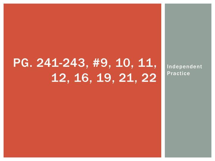 Pg. 241-243, #9, 10, 11, 12, 16, 19, 21, 22