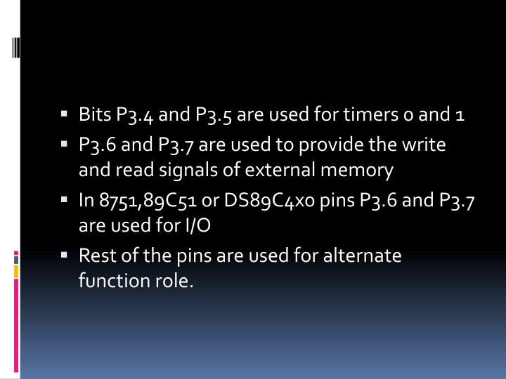 Bits P3.4 and P3.5 are used for timers 0 and 1