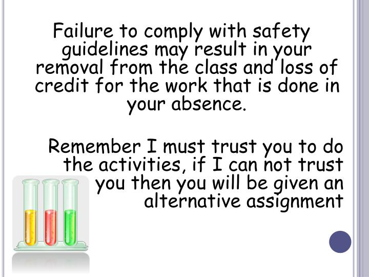 Failure to comply with safety guidelines may result in your removal from the class and loss of credit for the work that is done in your absence.