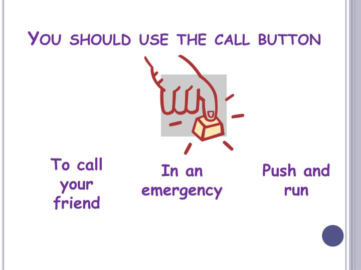 You should use the call button