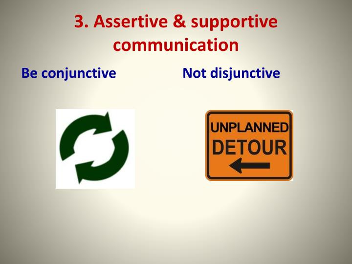 3. Assertive & supportive communication