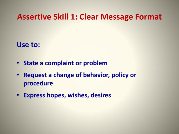Assertive Skill 1: Clear Message Format