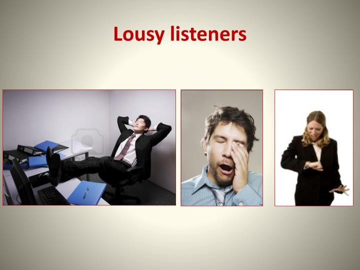 Lousy listeners