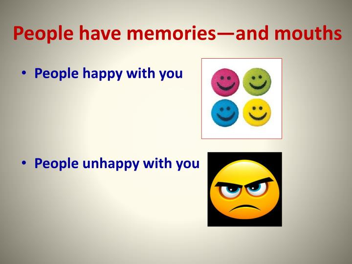 People have memories and mouths