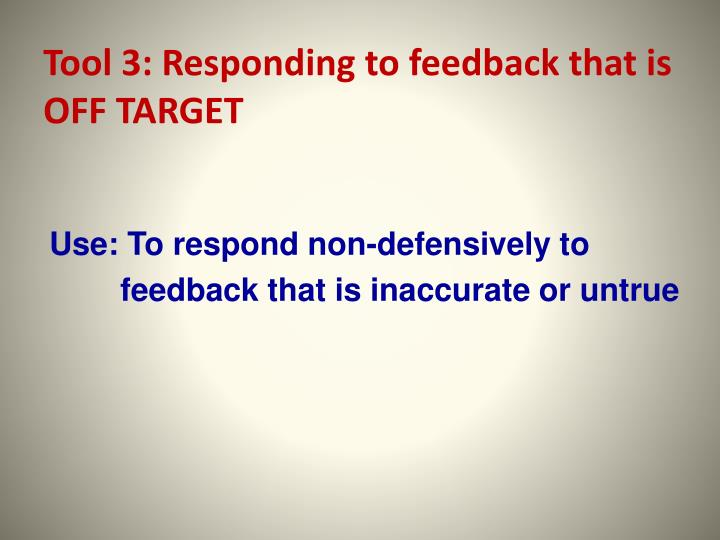 Tool 3: Responding to feedback that is OFF TARGET