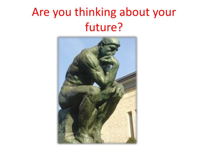 Are you thinking about your future