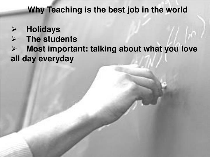 Why Teaching is the best job in the world