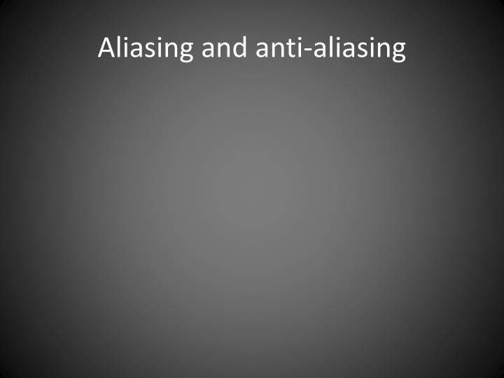 Aliasing and anti-aliasing