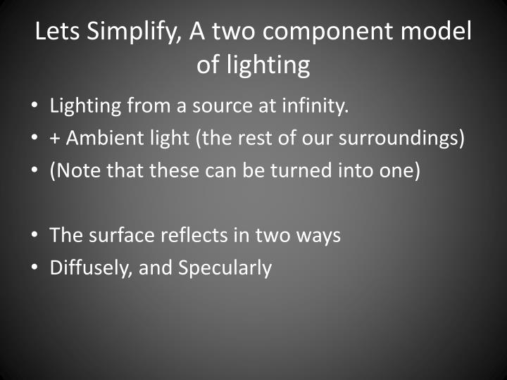 Lets Simplify, A two component model of lighting