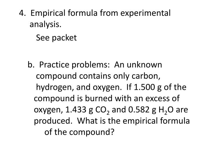 4.  Empirical formula from experimental           analysis.