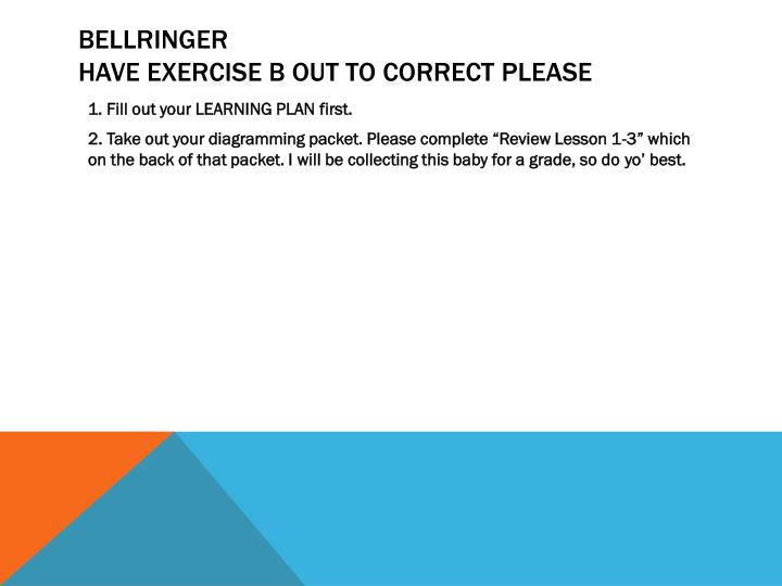 Bellringer have exercise b out to correct please1
