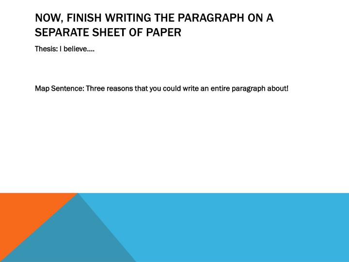 Now, finish writing the paragraph on a separate sheet of paper