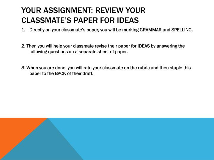 Your assignment: review your classmate's paper for Ideas