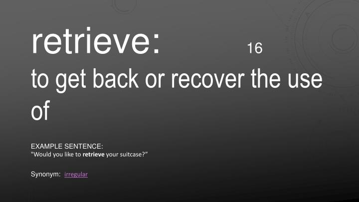 retrieve:
