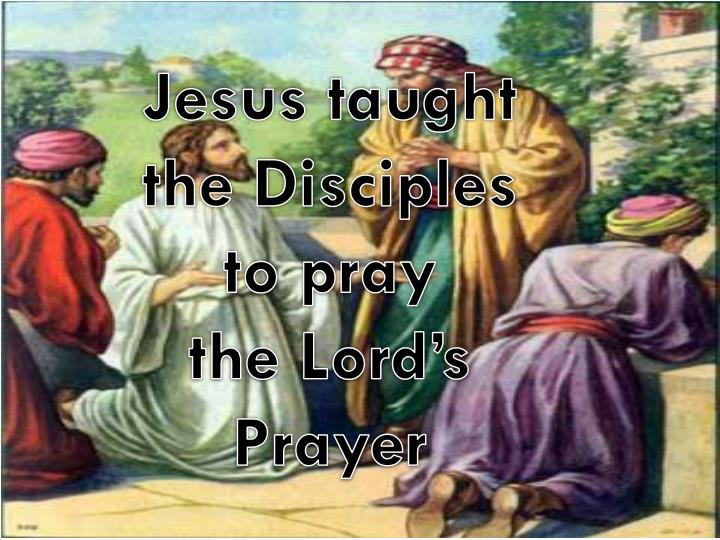 Jesus taught the Disciples
