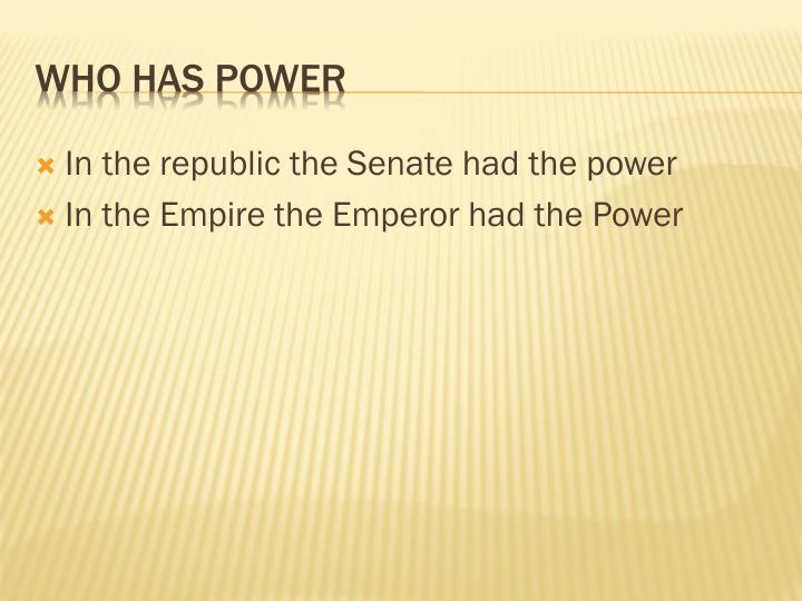 In the republic the Senate had the power