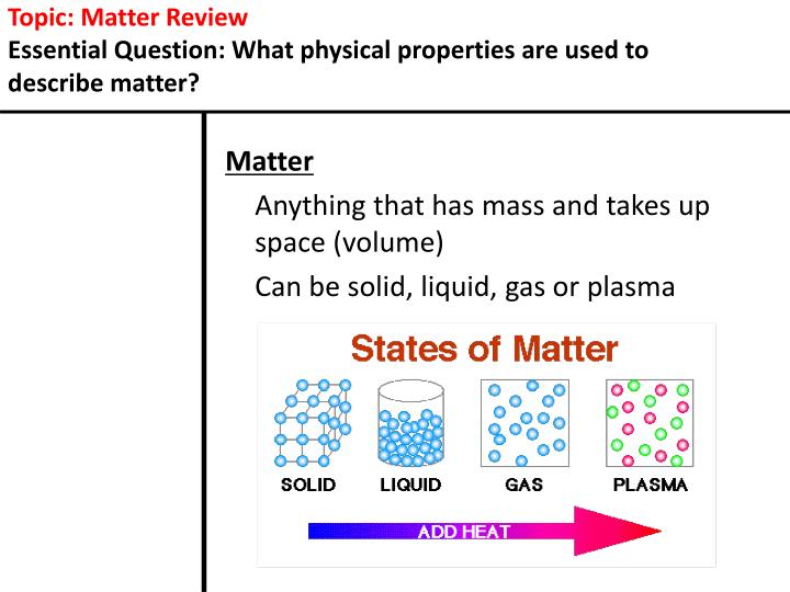 Topic matter review essential question what physical properties are used to describe matter