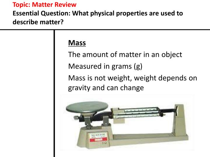 Topic matter review essential question what physical properties are used to describe matter1